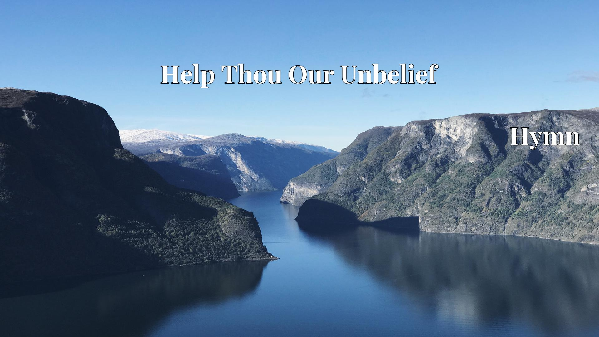 Help Thou Our Unbelief - Hymn
