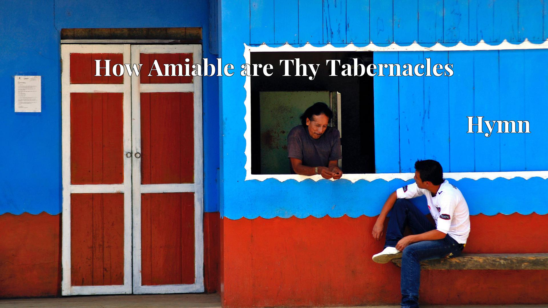 How Amiable are Thy Tabernacles Hymn