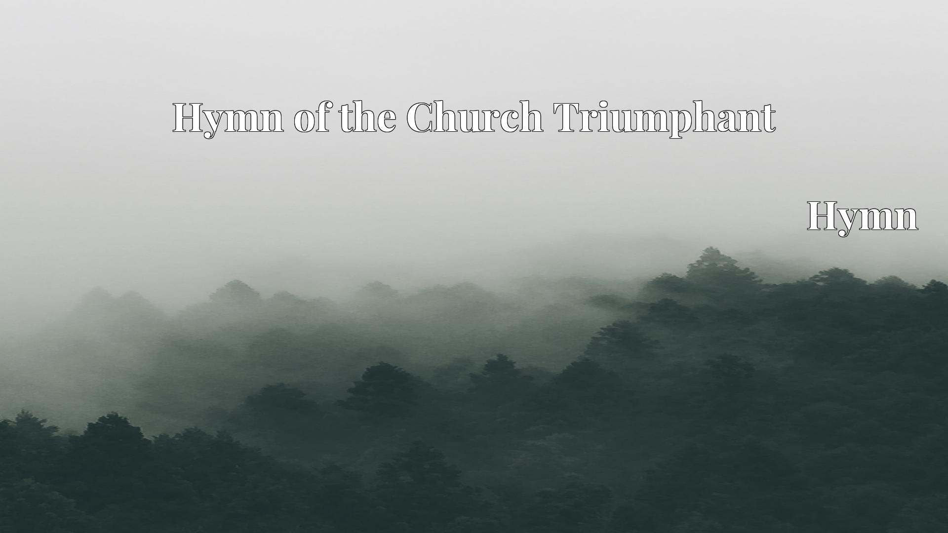 Hymn of the Church Triumphant - Hymn