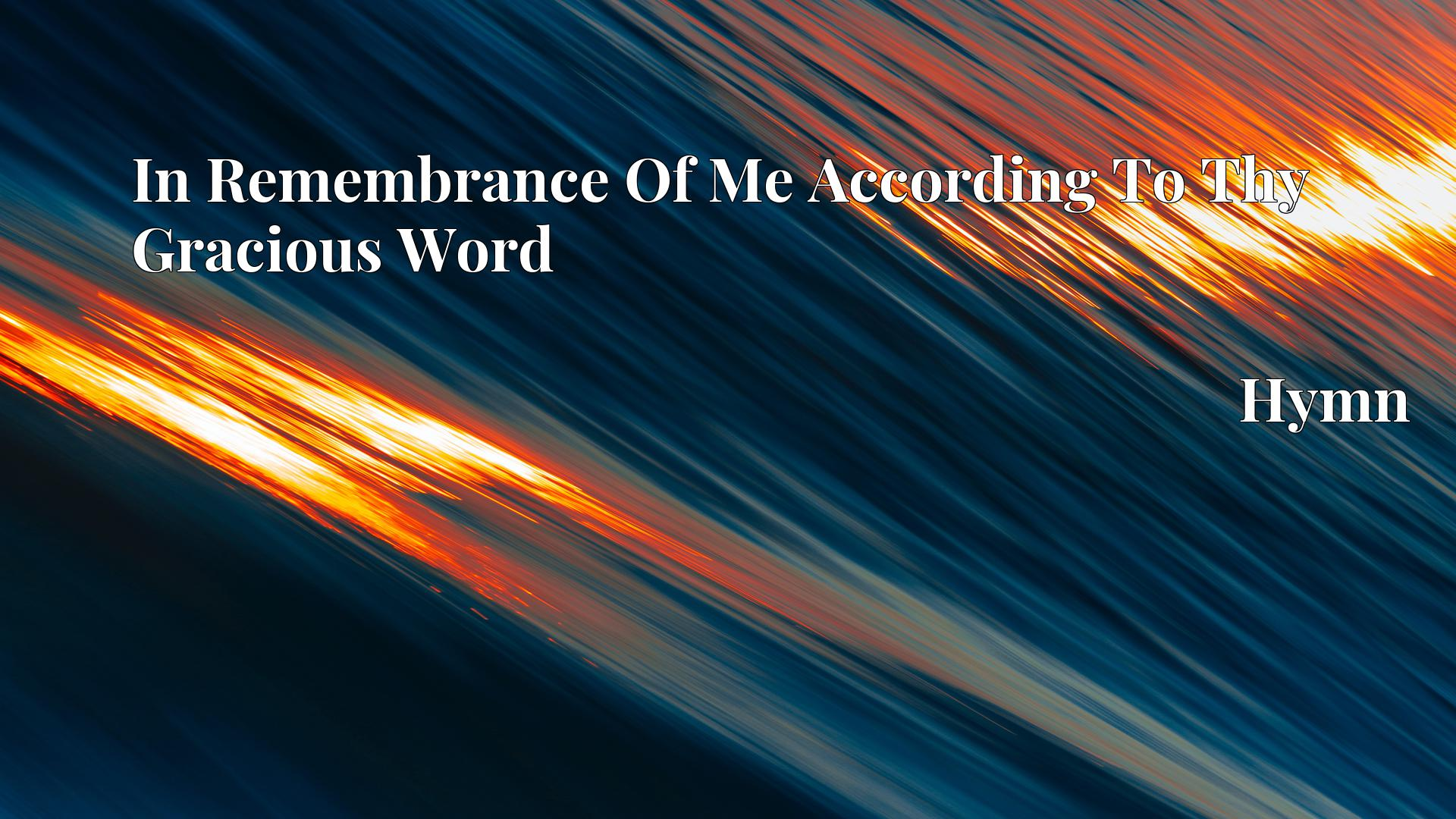 In Remembrance Of Me According To Thy Gracious Word - Hymn