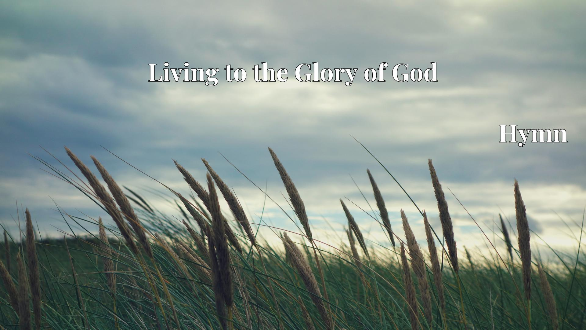Living to the Glory of God Hymn