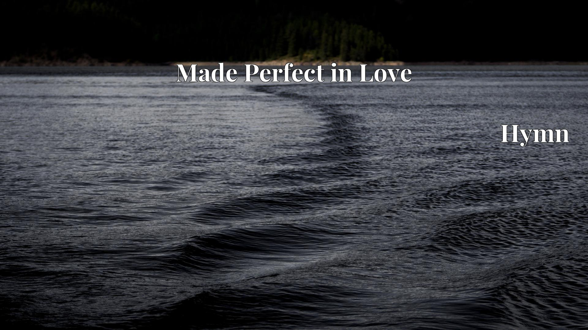 Made Perfect in Love Hymn