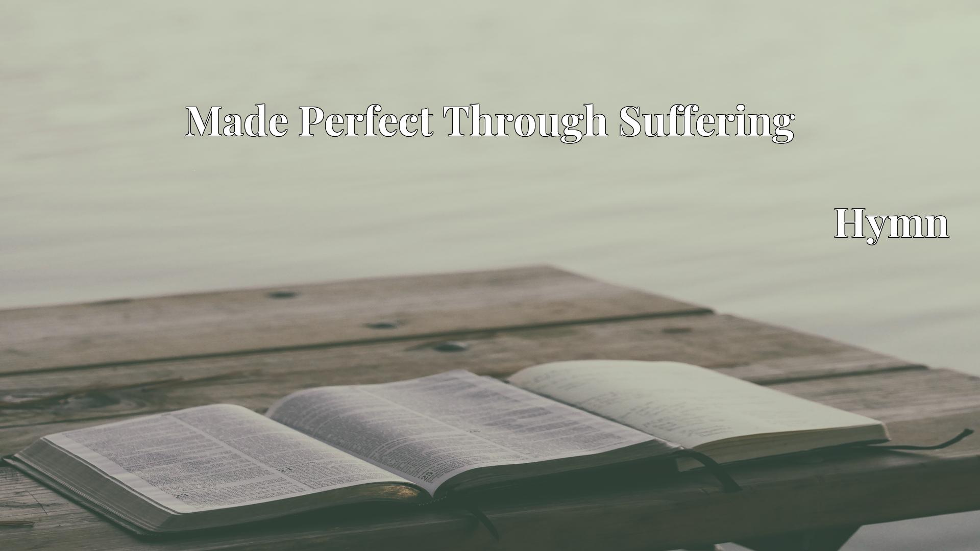 Made Perfect Through Suffering - Hymn