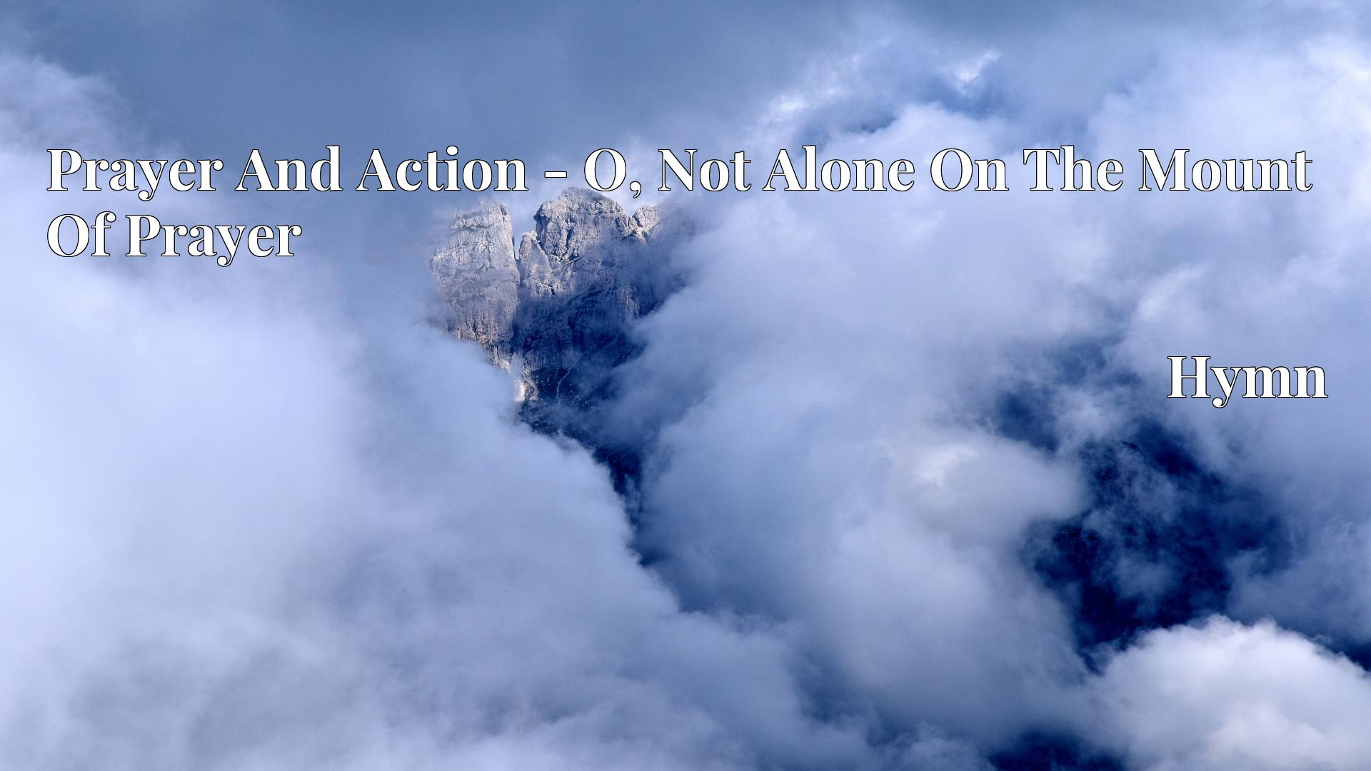 Prayer And Action - O, Not Alone On The Mount Of Prayer - Hymn