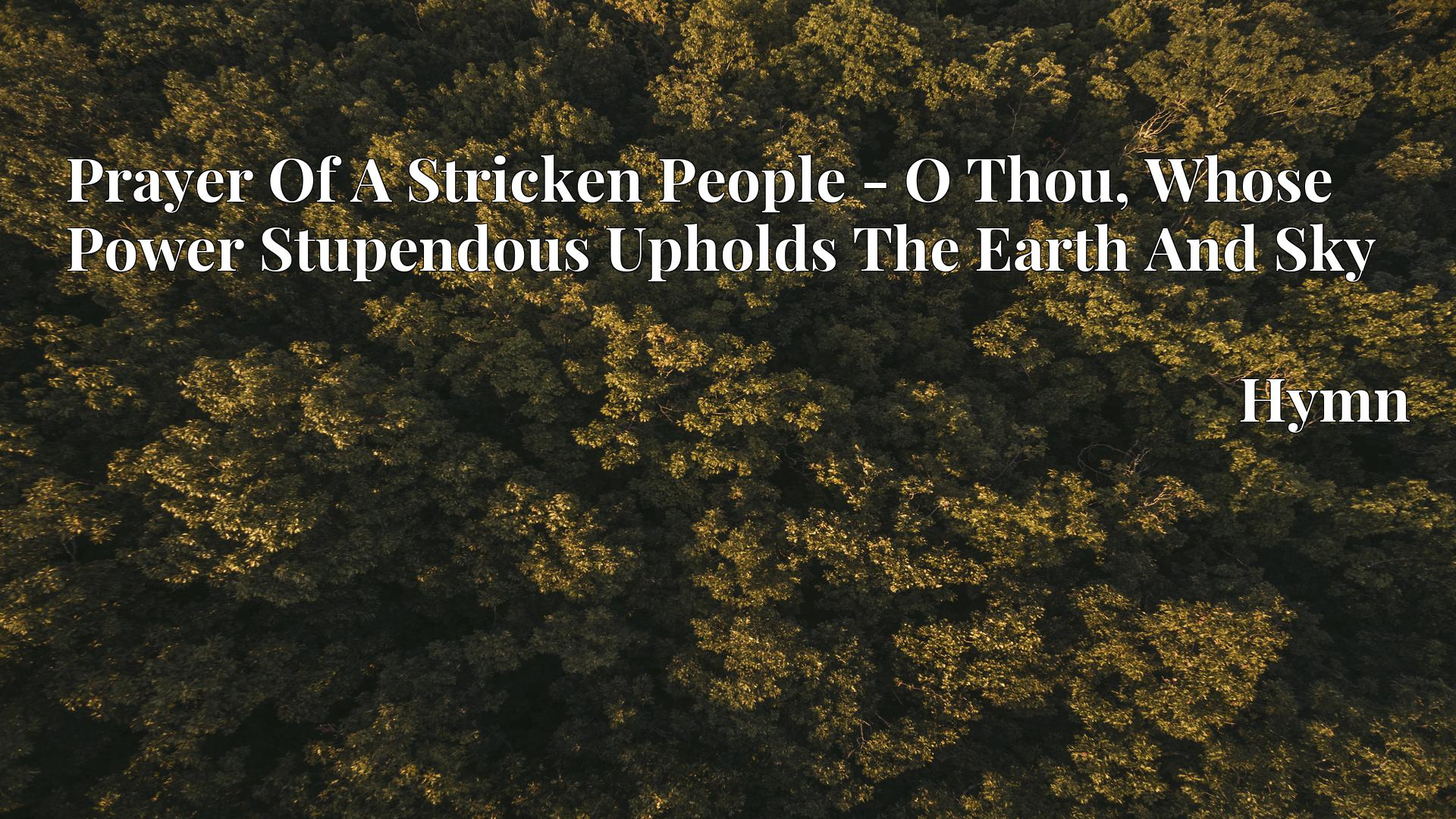 Prayer Of A Stricken People - O Thou, Whose Power Stupendous Upholds The Earth And Sky - Hymn