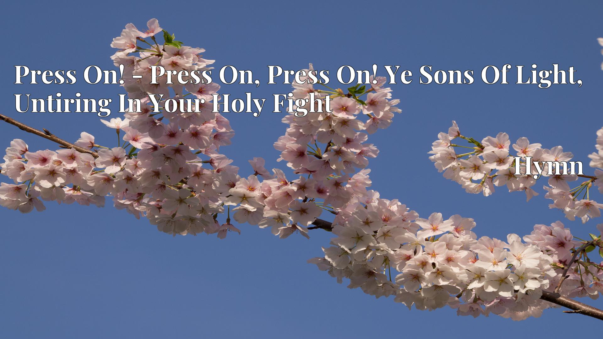 Press On! - Press On, Press On! Ye Sons Of Light, Untiring In Your Holy Fight - Hymn