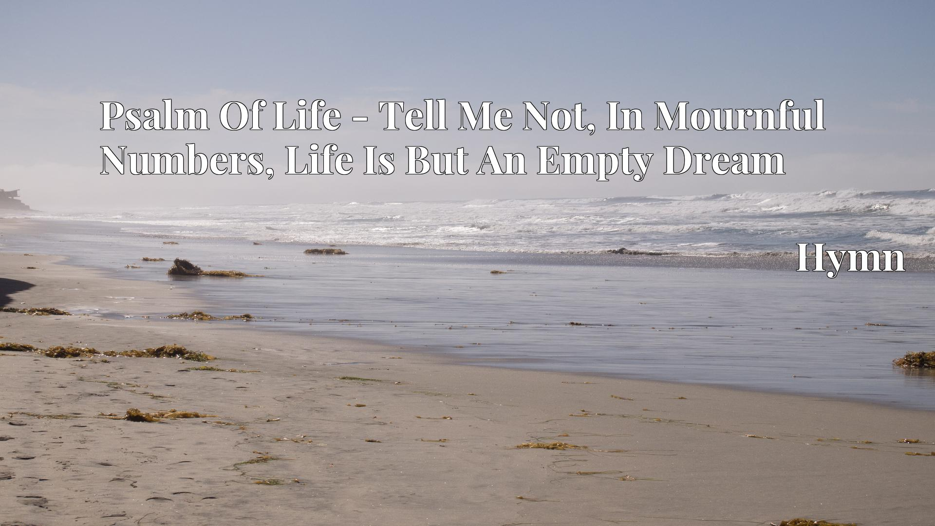 Psalm Of Life - Tell Me Not, In Mournful Numbers, Life Is But An Empty Dream - Hymn