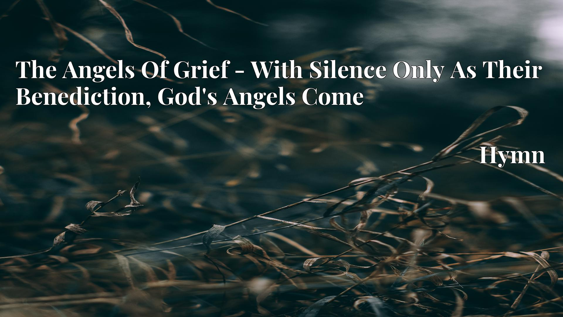 The Angels Of Grief - With Silence Only As Their Benediction, God's Angels Come - Hymn