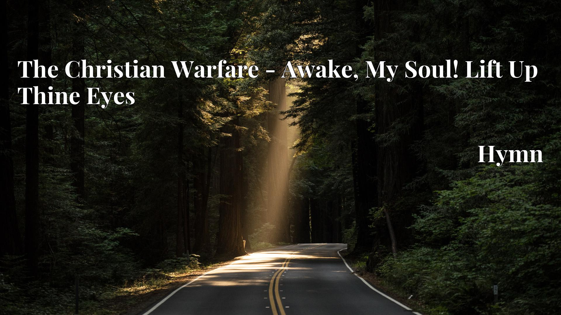 The Christian Warfare - Awake, My Soul! Lift Up Thine Eyes - Hymn