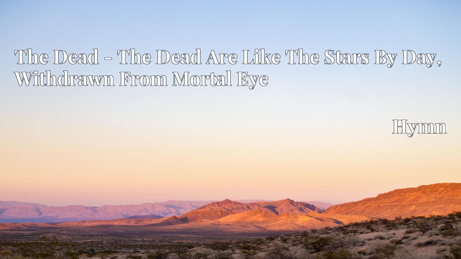 The Dead - The Dead Are Like The Stars By Day, Withdrawn From Mortal Eye - Hymn