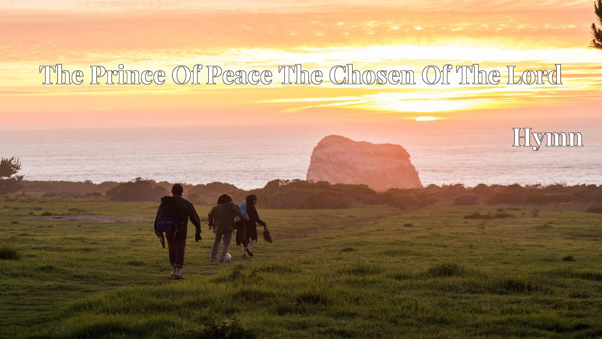 The Prince Of Peace The Chosen Of The Lord - Hymn