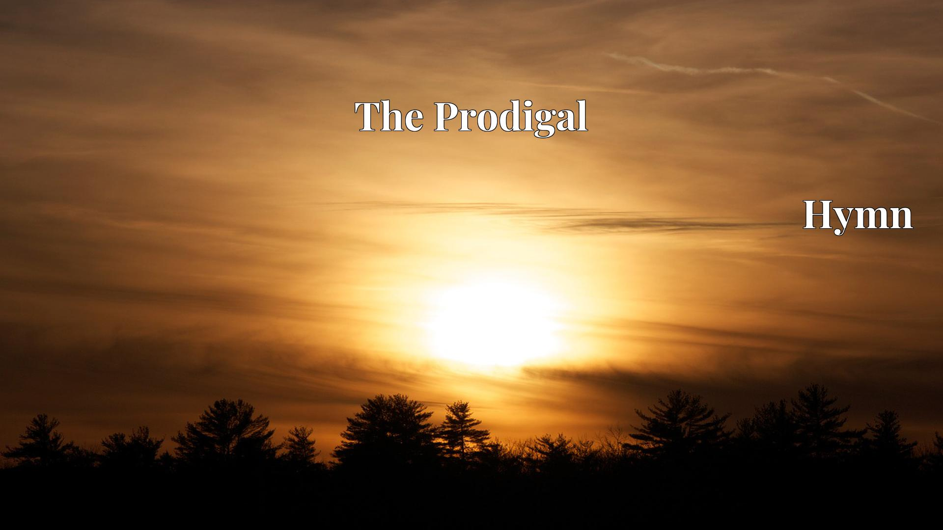 The Prodigal - Hymn