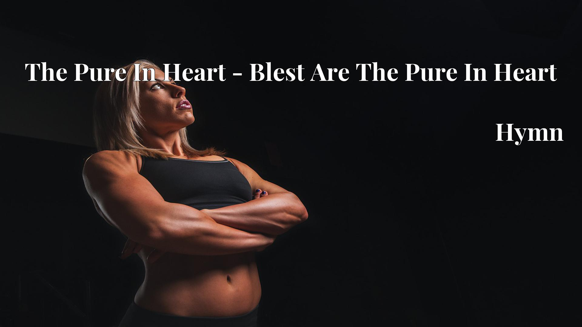 The Pure In Heart - Blest Are The Pure In Heart - Hymn