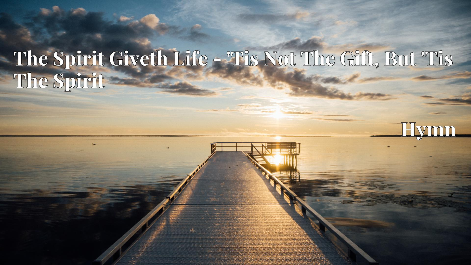 The Spirit Giveth Life - 'Tis Not The Gift, But 'Tis The Spirit - Hymn