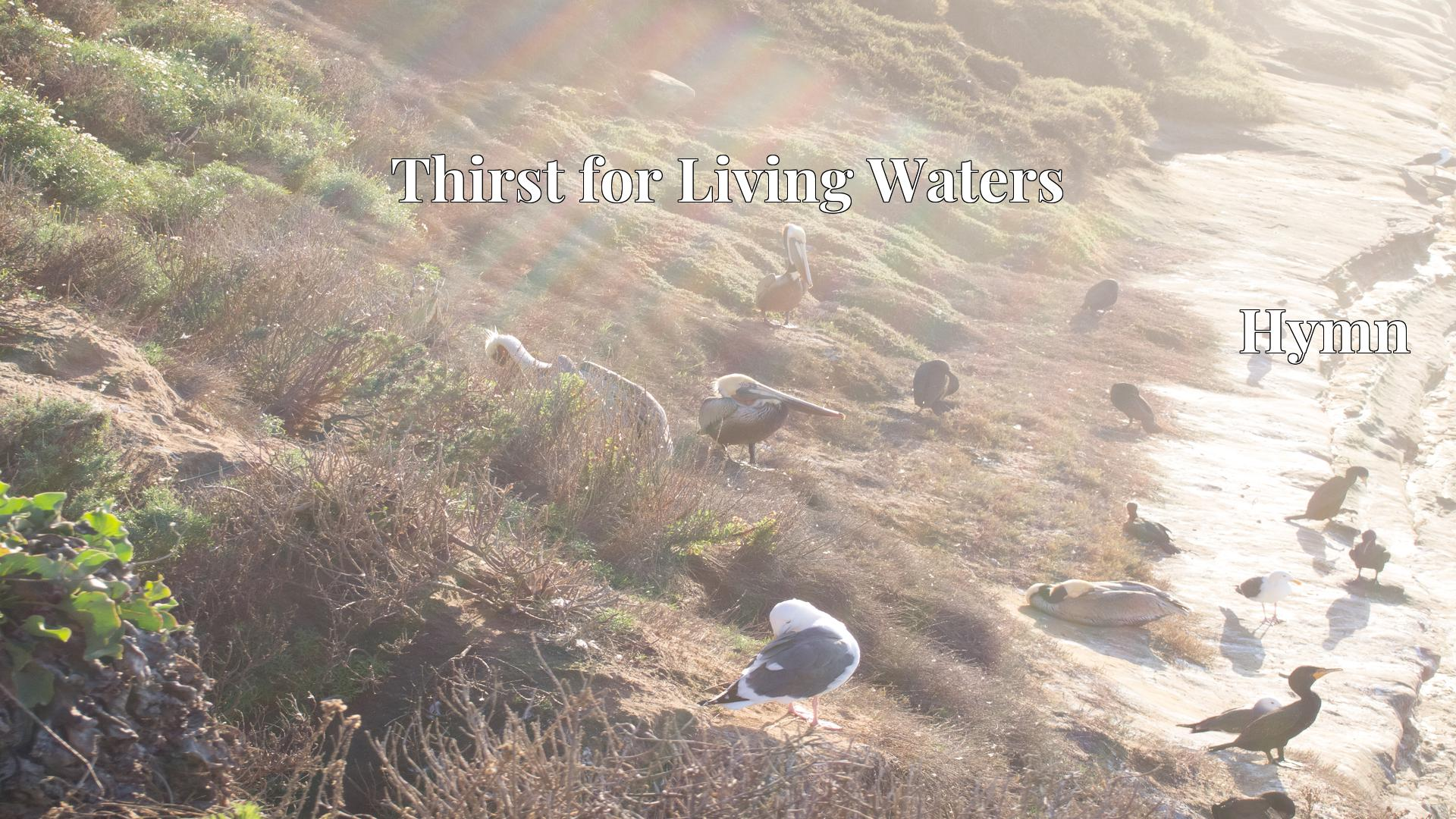 Thirst for Living Waters - Hymn