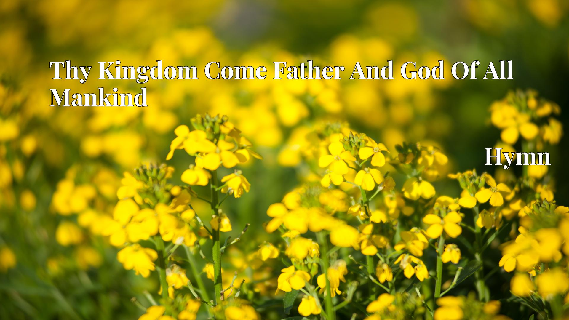 Thy Kingdom Come Father And God Of All Mankind - Hymn