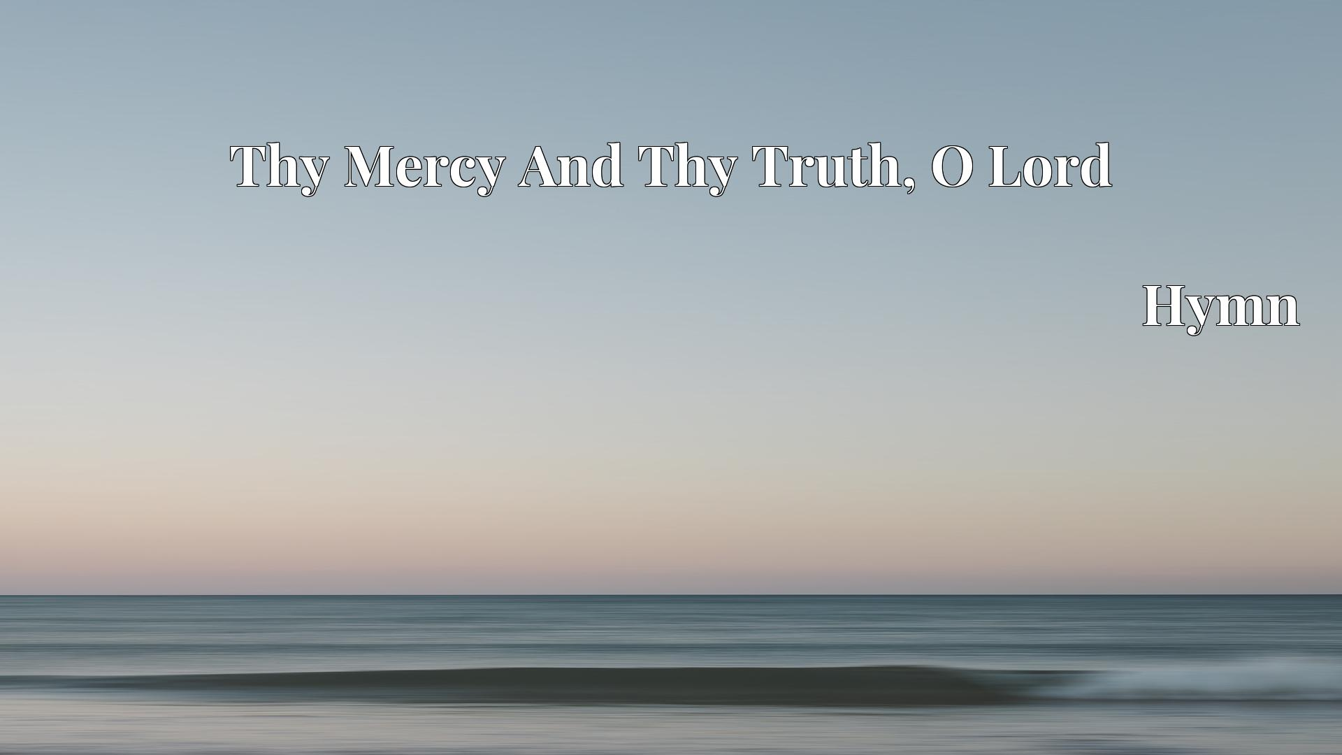 Thy Mercy And Thy Truth, O Lord - Hymn