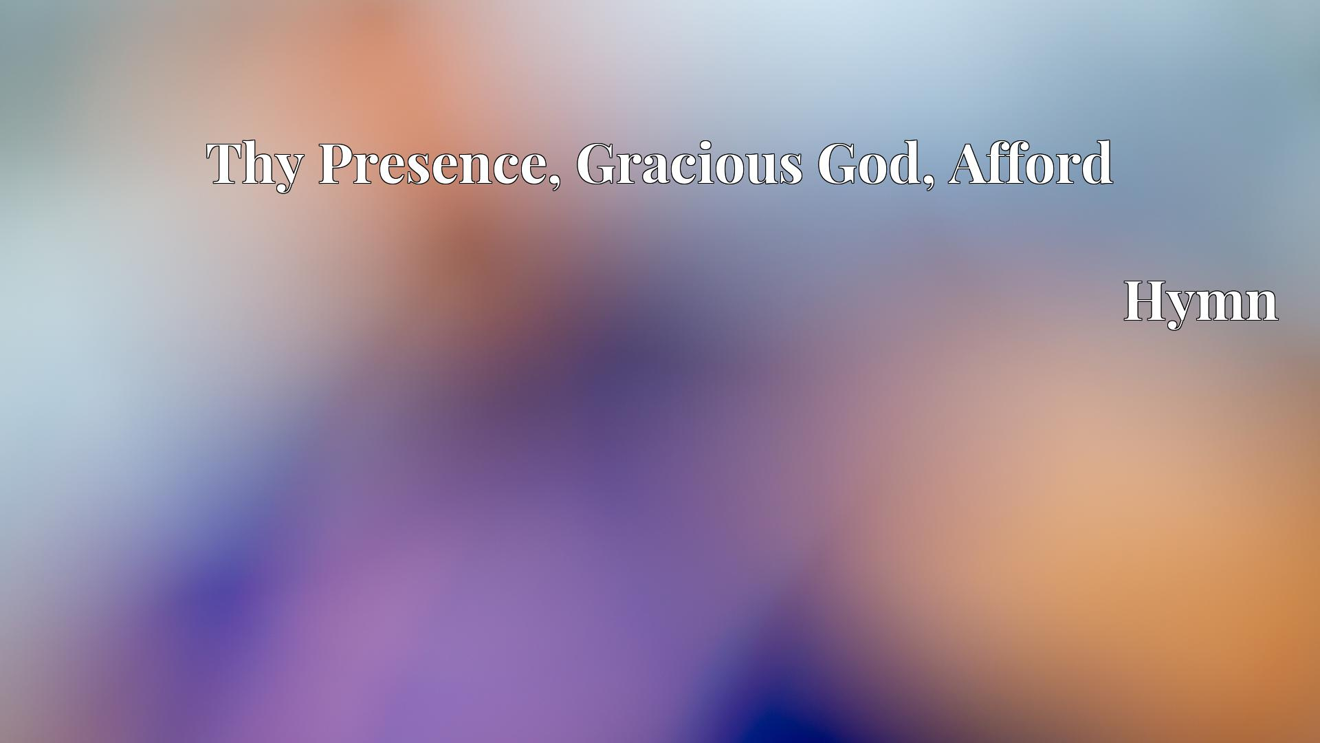 Thy Presence, Gracious God, Afford - Hymn