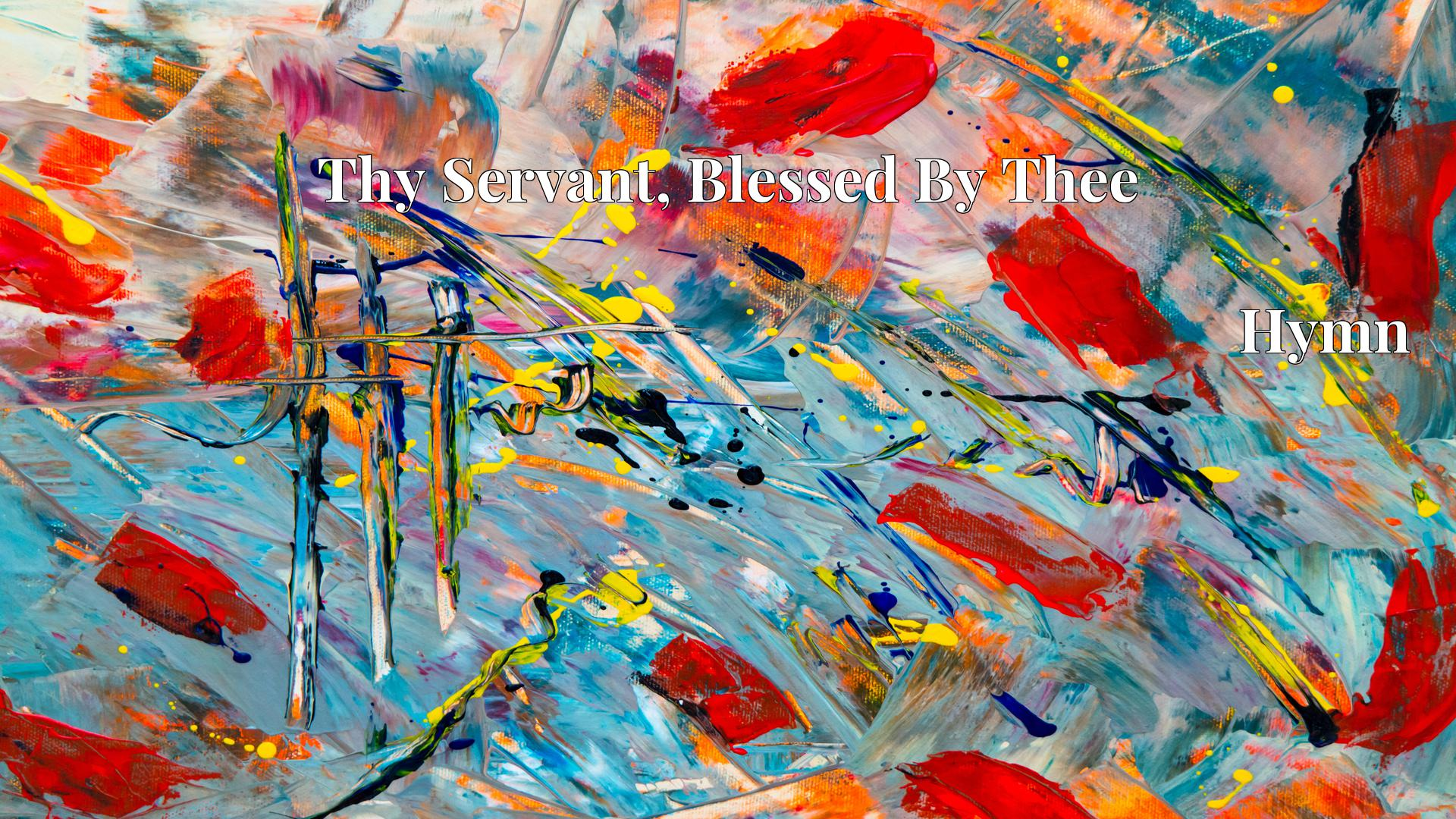 Thy Servant, Blessed By Thee Hymn