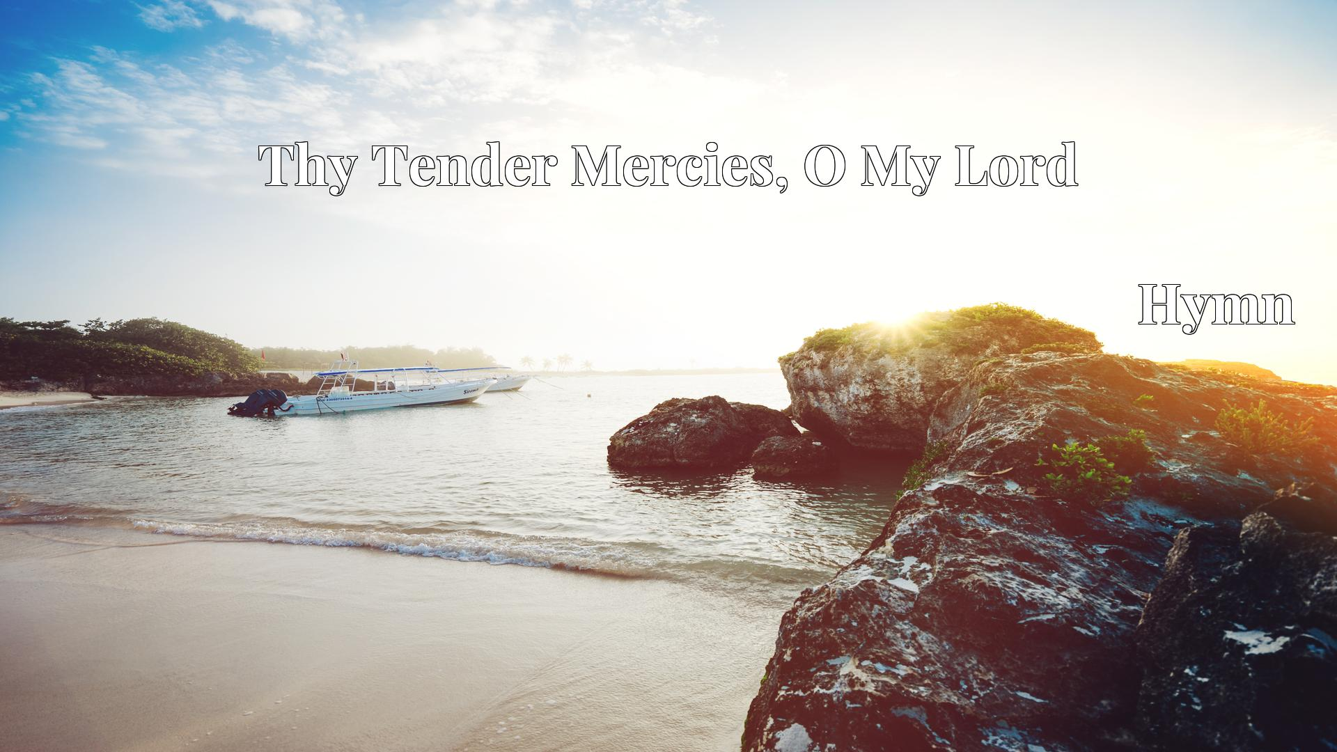 Thy Tender Mercies, O My Lord - Hymn