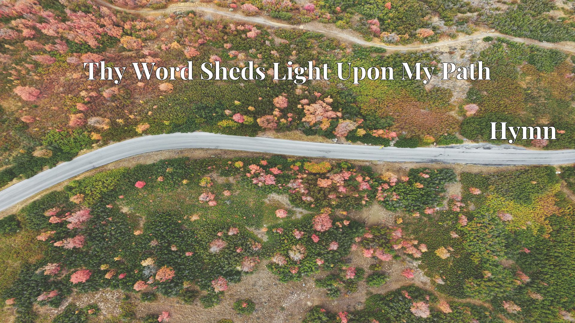 Thy Word Sheds Light Upon My Path - Hymn