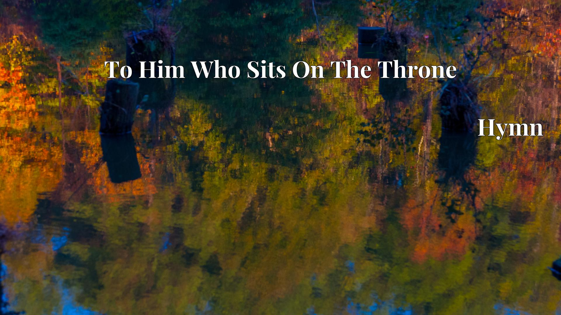 To Him Who Sits On The Throne - Hymn