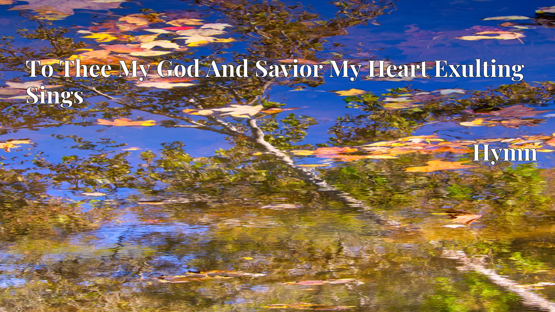 To Thee My God And Savior My Heart Exulting Sings - Hymn