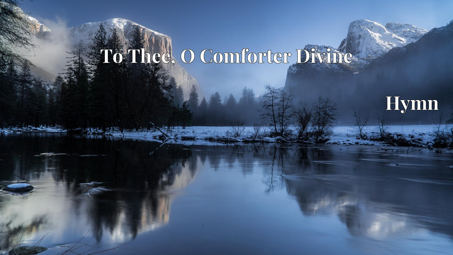 To Thee, O Comforter Divine - Hymn