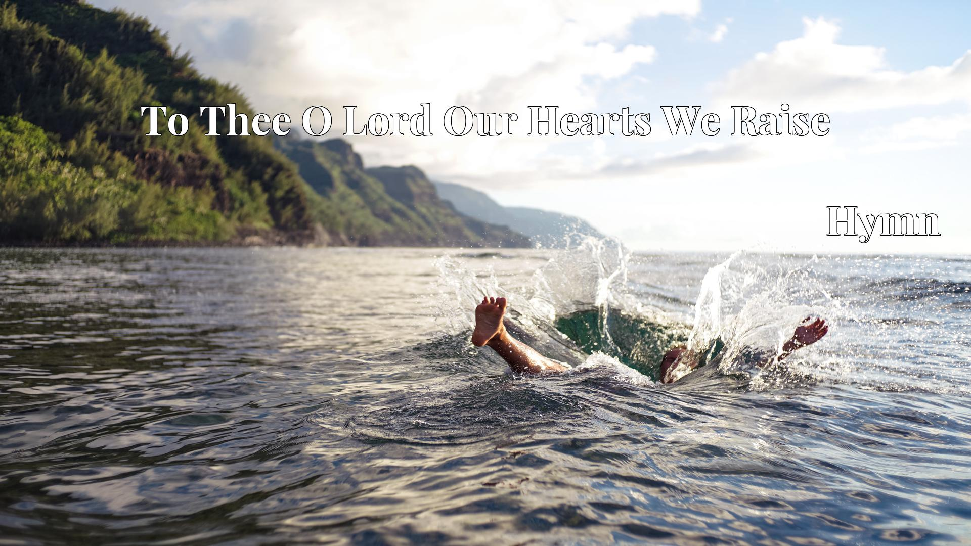 To Thee O Lord Our Hearts We Raise - Hymn