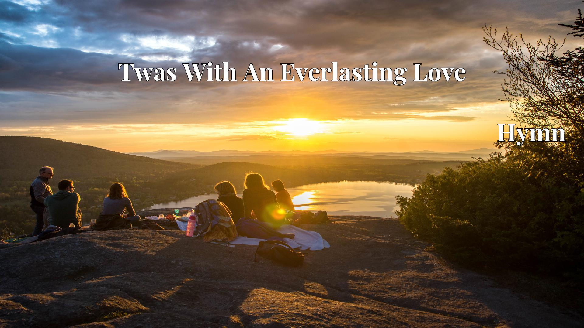 Twas With An Everlasting Love - Hymn