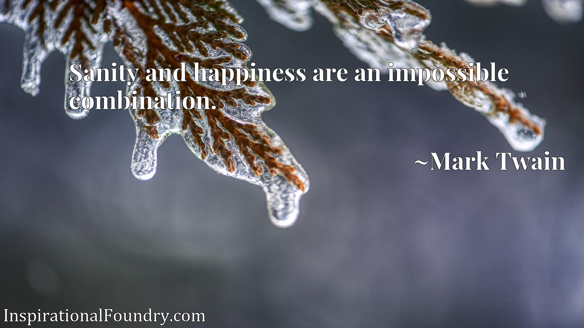 Quote Picture :Sanity and happiness are an impossible combination.