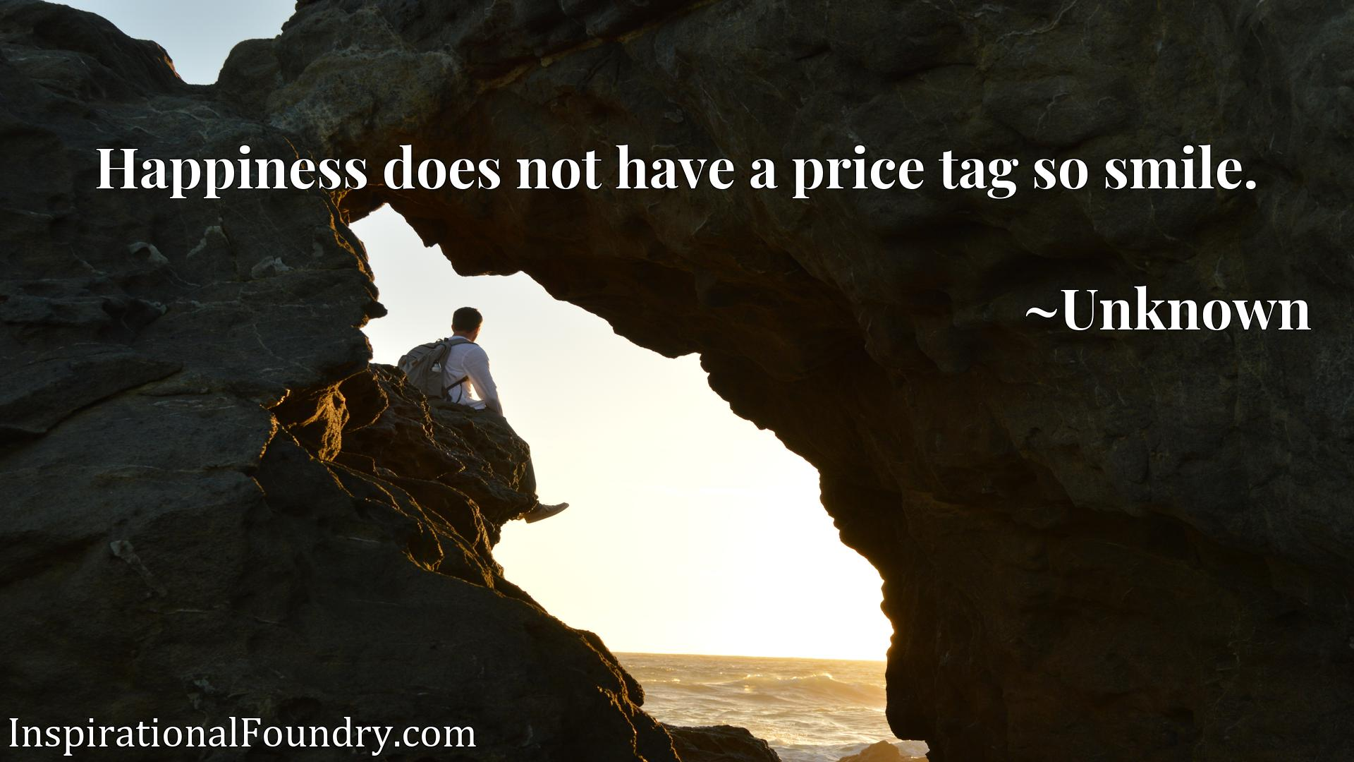 Quote Picture :Happiness does not have a price tag so smile.