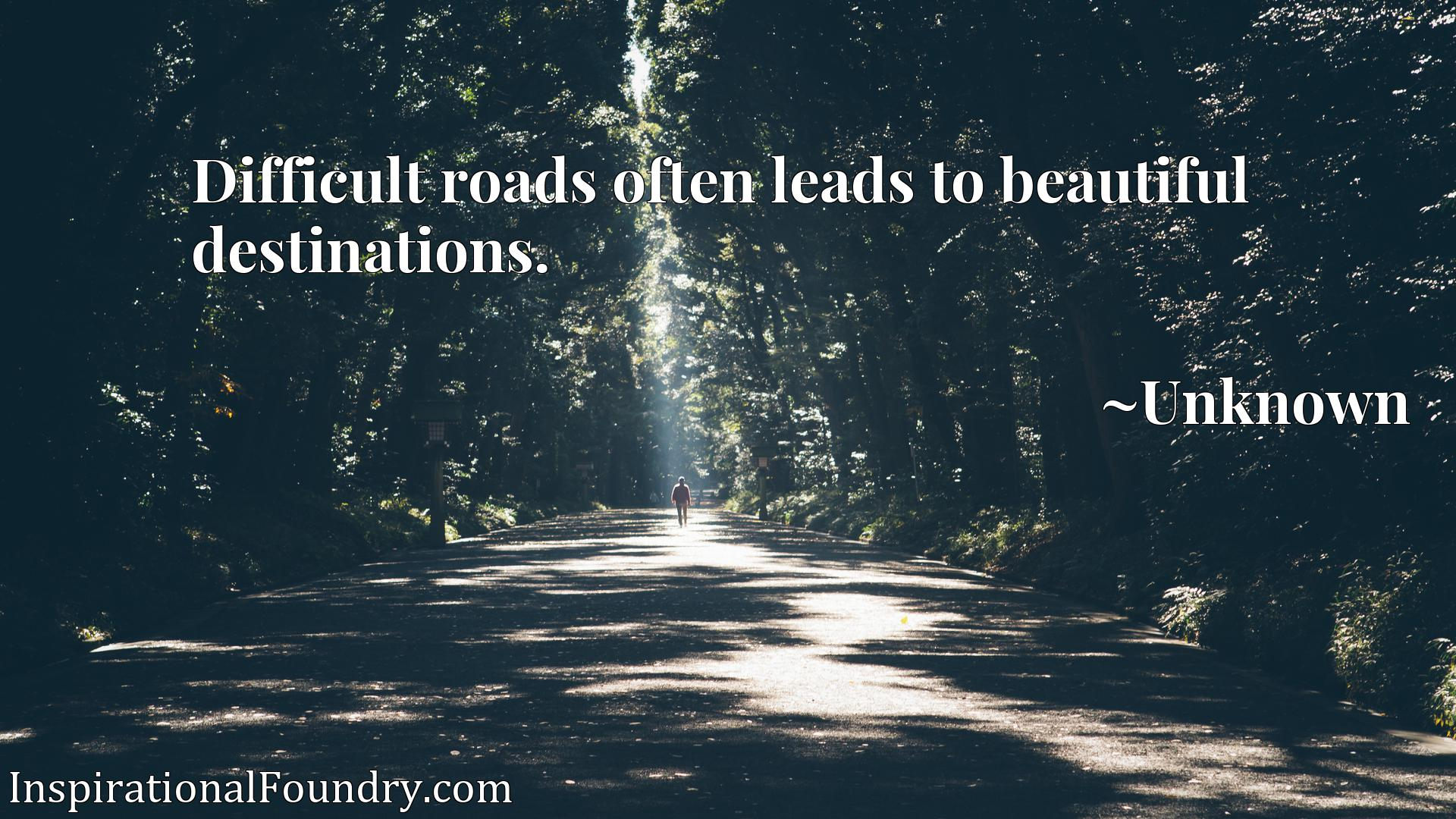 Quote Picture :Difficult roads often leads to beautiful destinations.