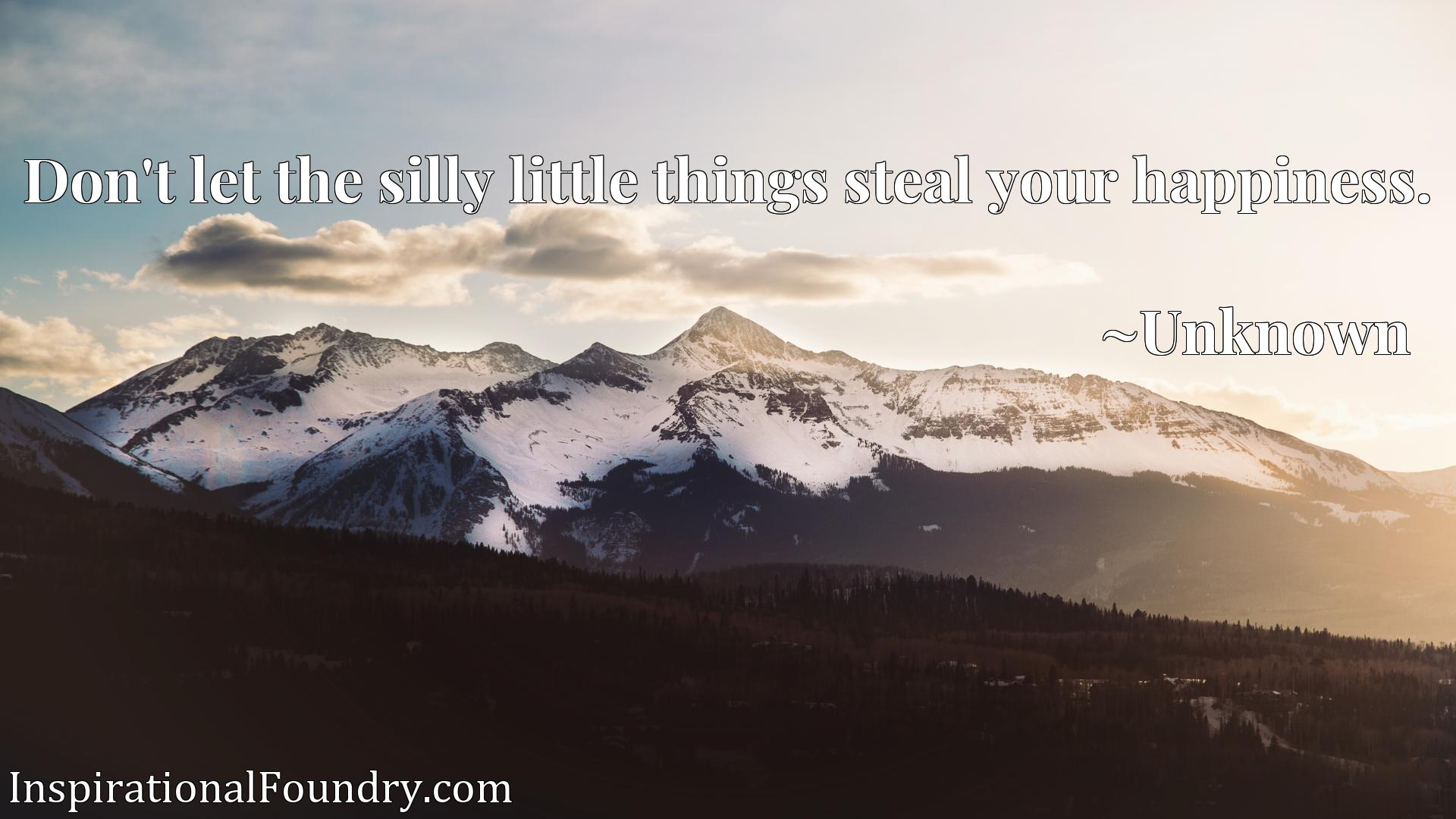 Quote Picture :Don't let the silly little things steal your happiness.