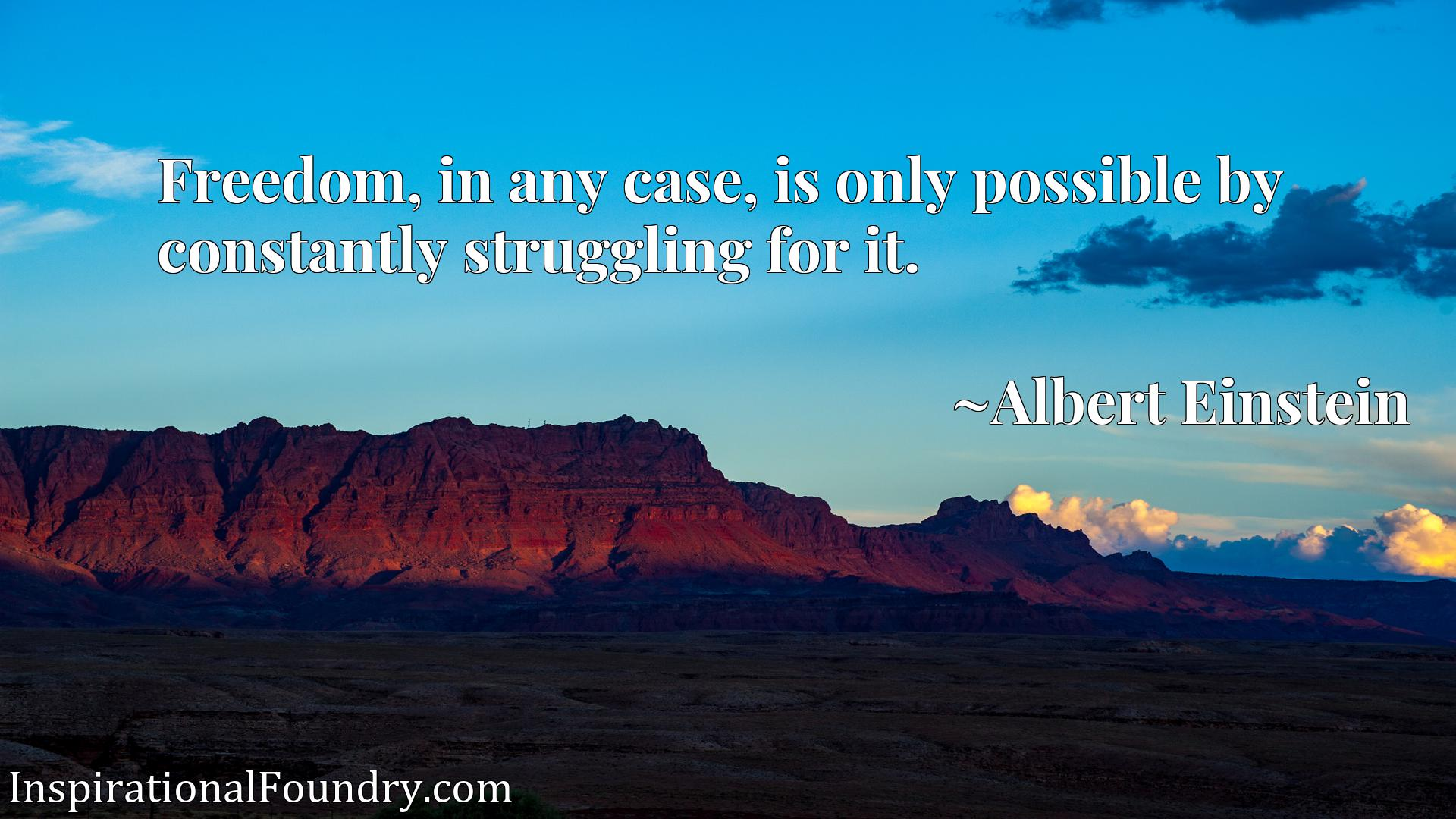 Quote Picture :Freedom, in any case, is only possible by constantly struggling for it.