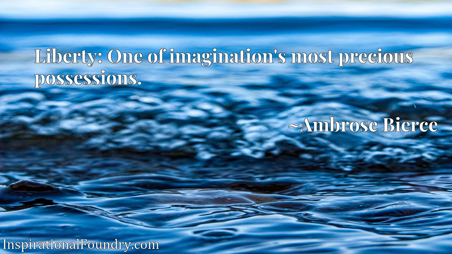 Quote Picture :Liberty: One of imagination's most precious possessions.