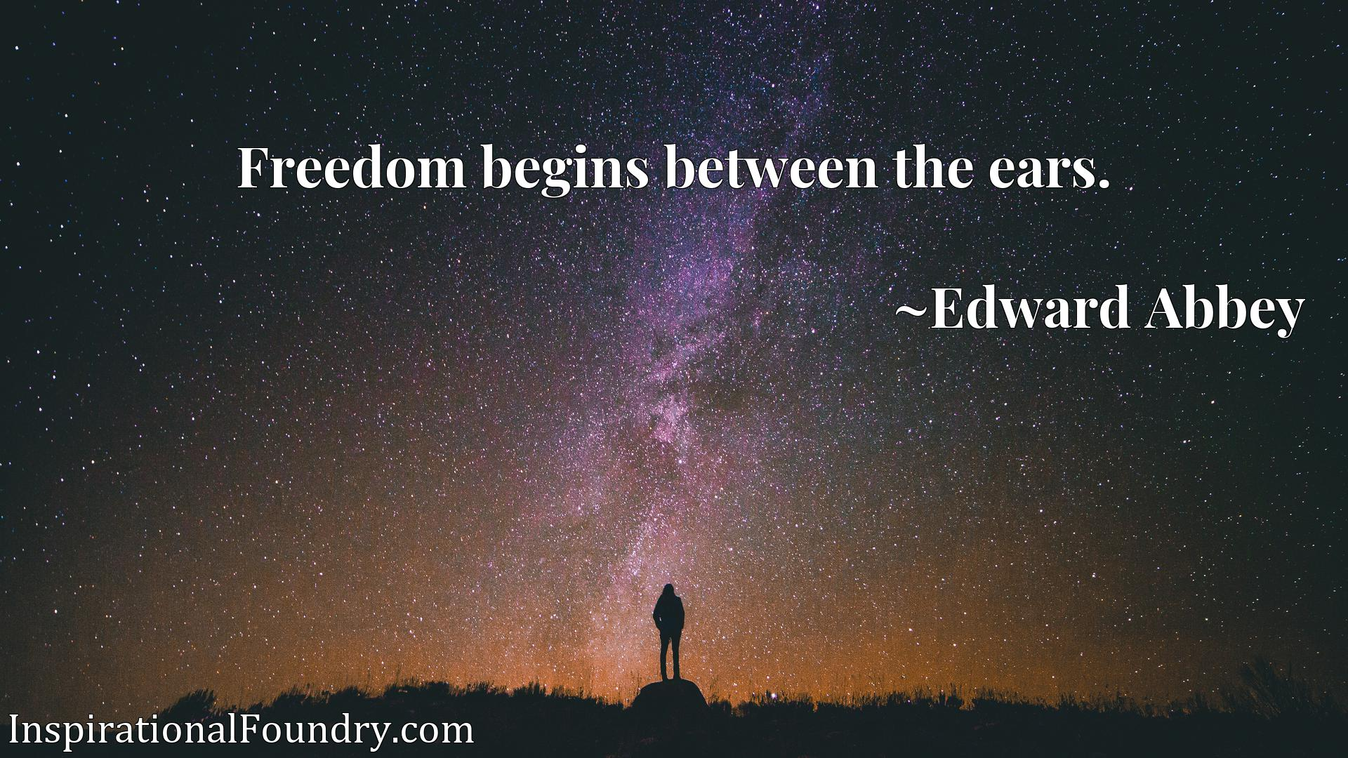 Quote Picture :Freedom begins between the ears.