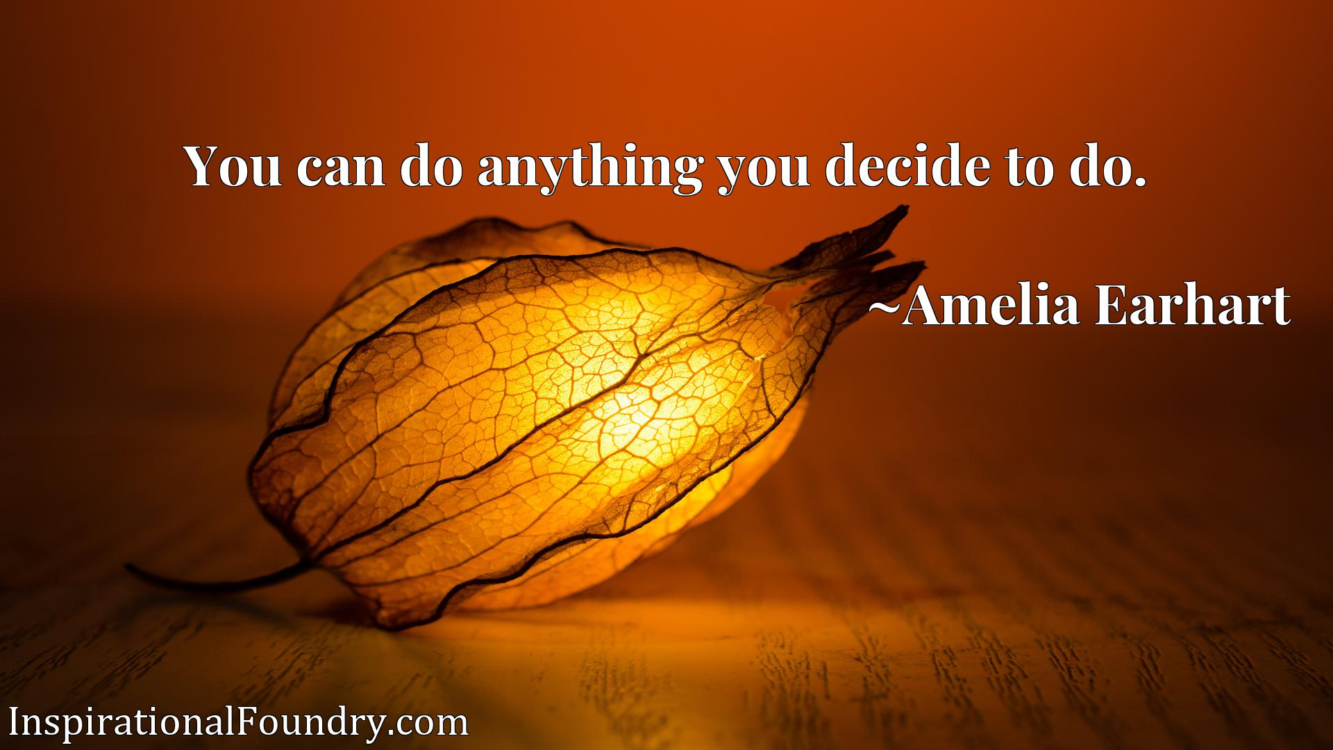 Quote Picture :You can do anything you decide to do.