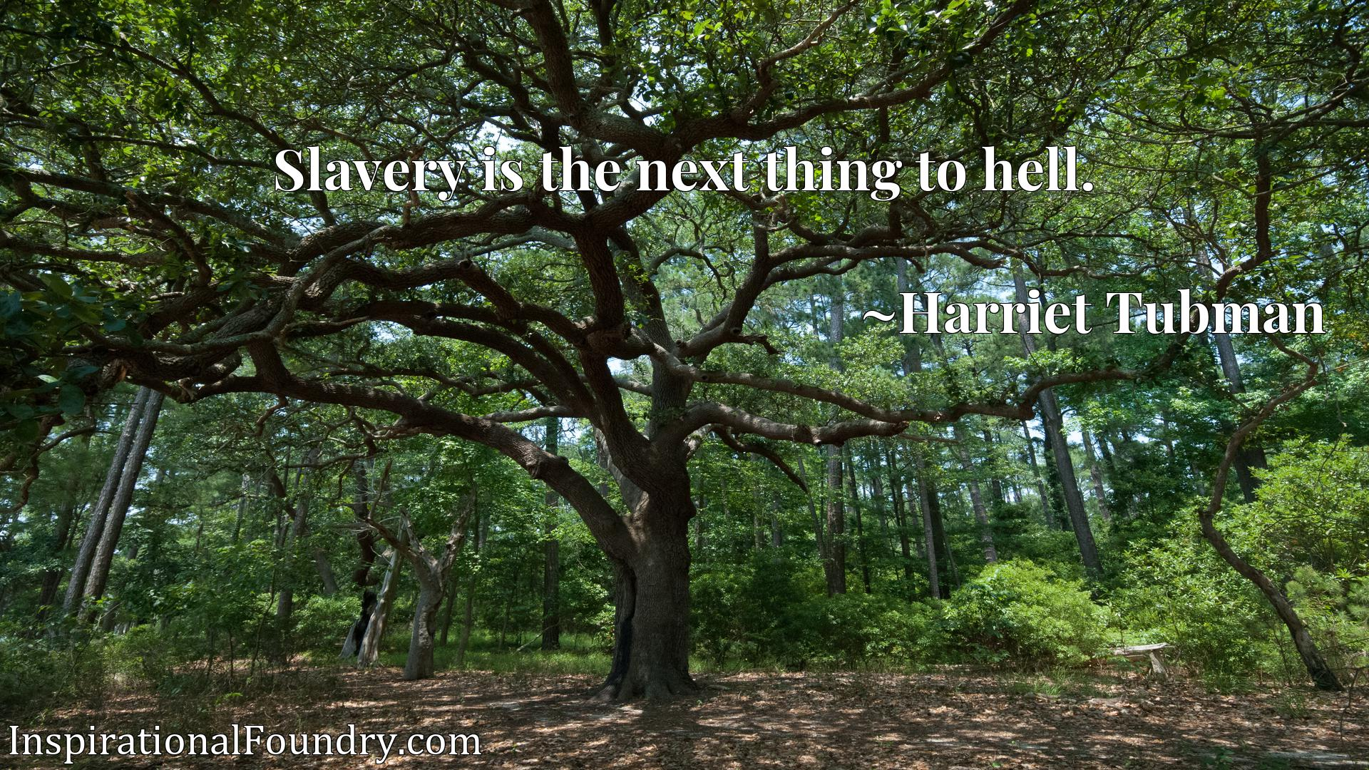 Quote Picture :Slavery is the next thing to hell.