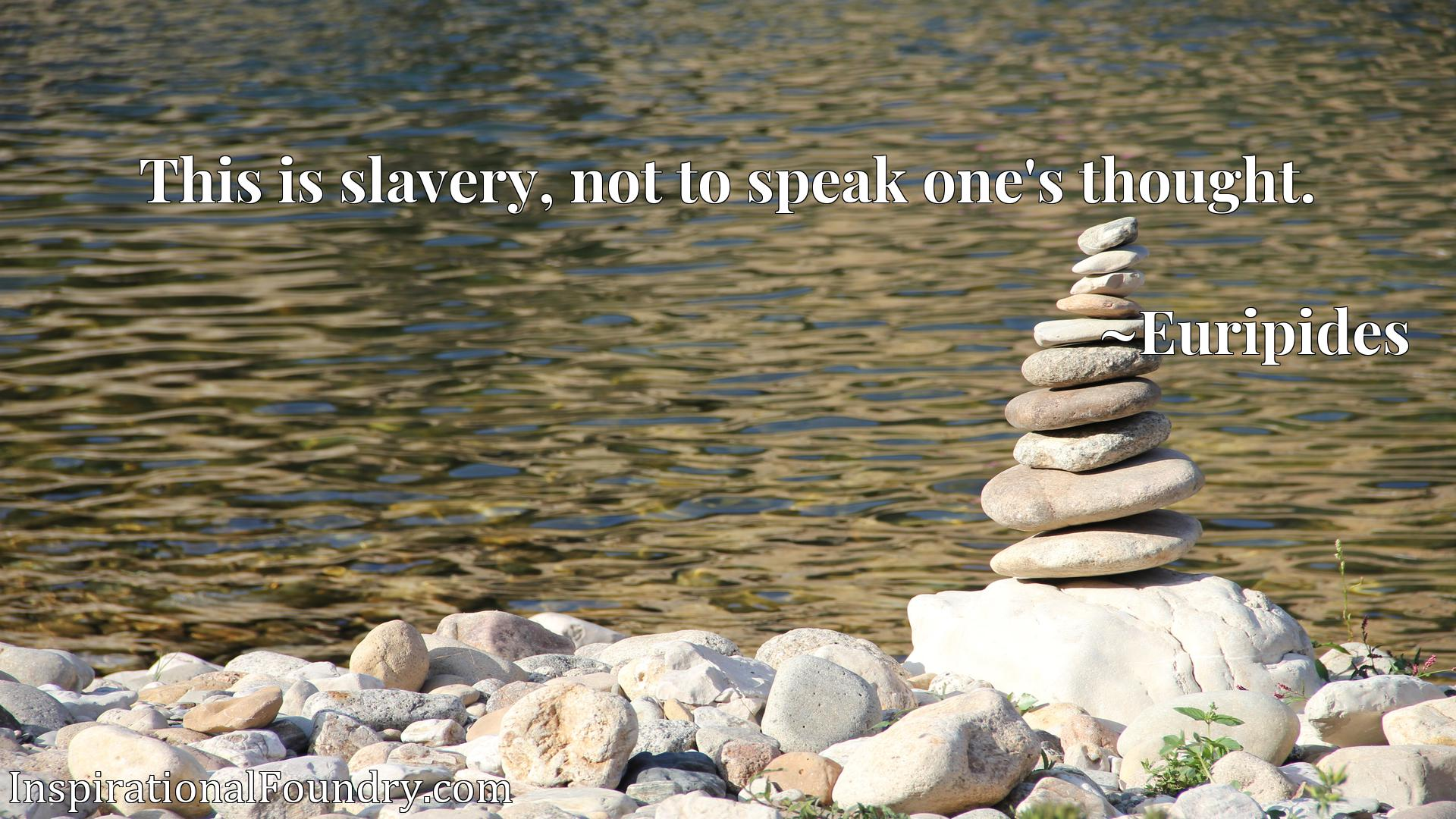 Quote Picture :This is slavery, not to speak one's thought.