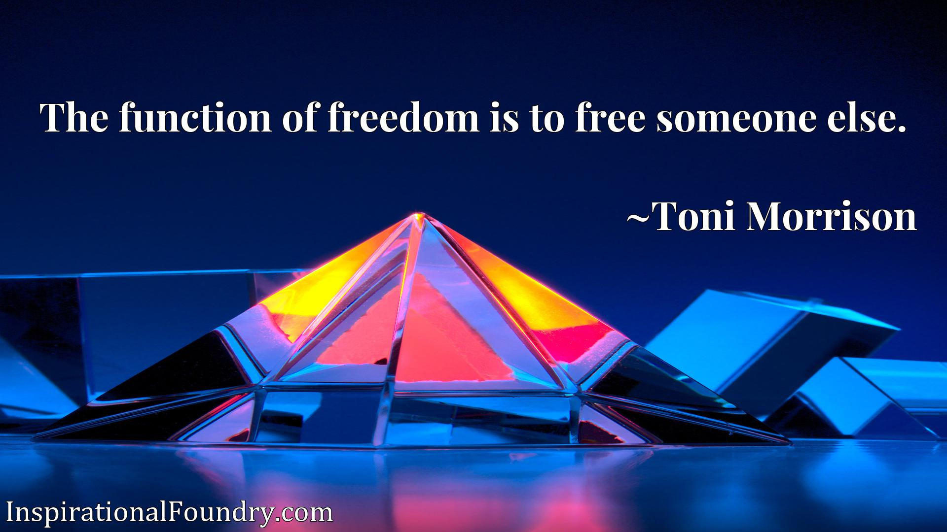 Quote Picture :The function of freedom is to free someone else.
