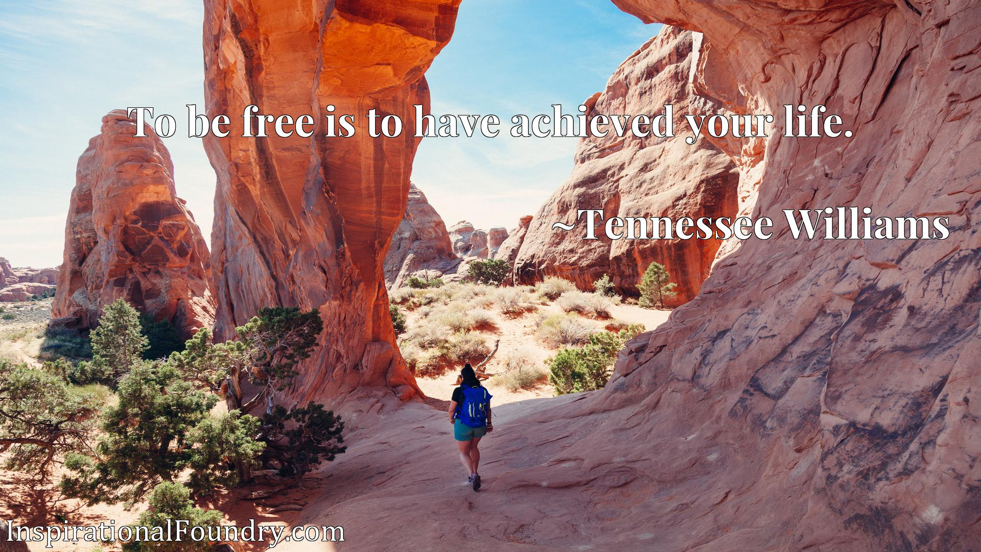 Quote Picture :To be free is to have achieved your life.