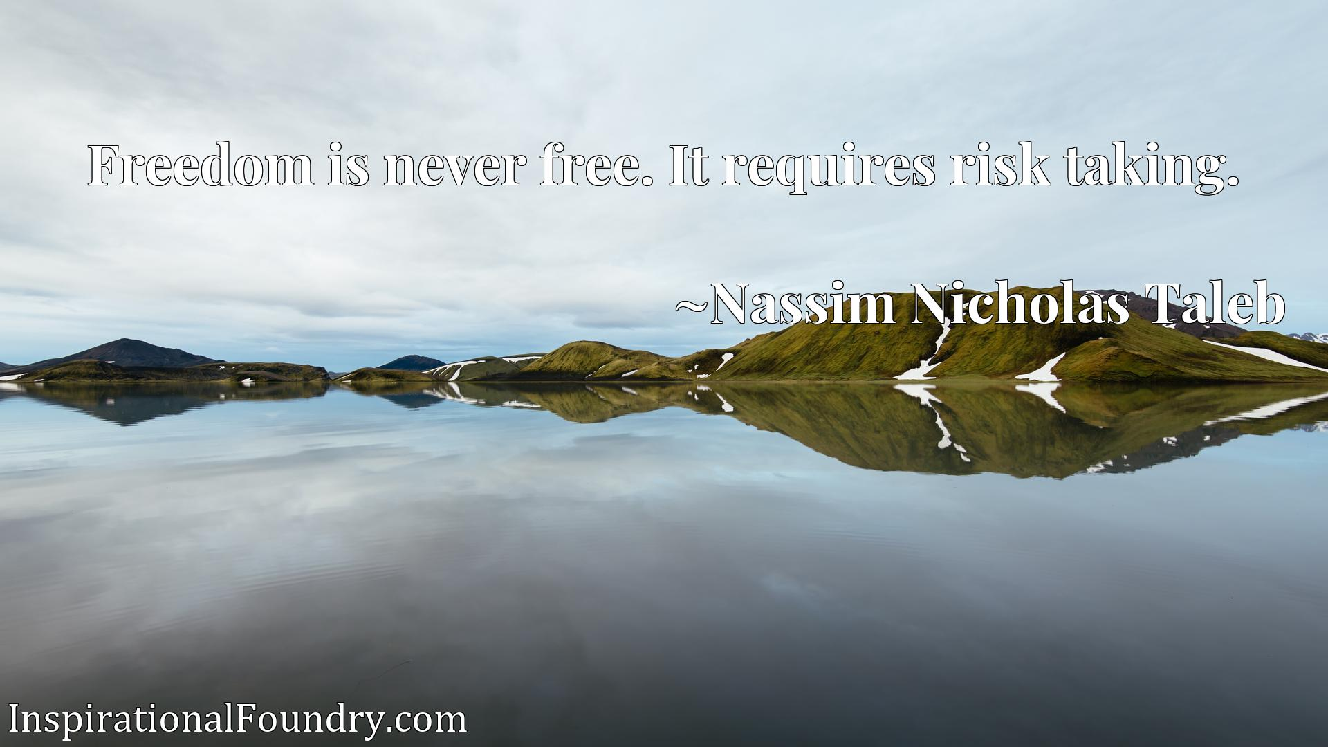 Quote Picture :Freedom is never free. It requires risk taking.