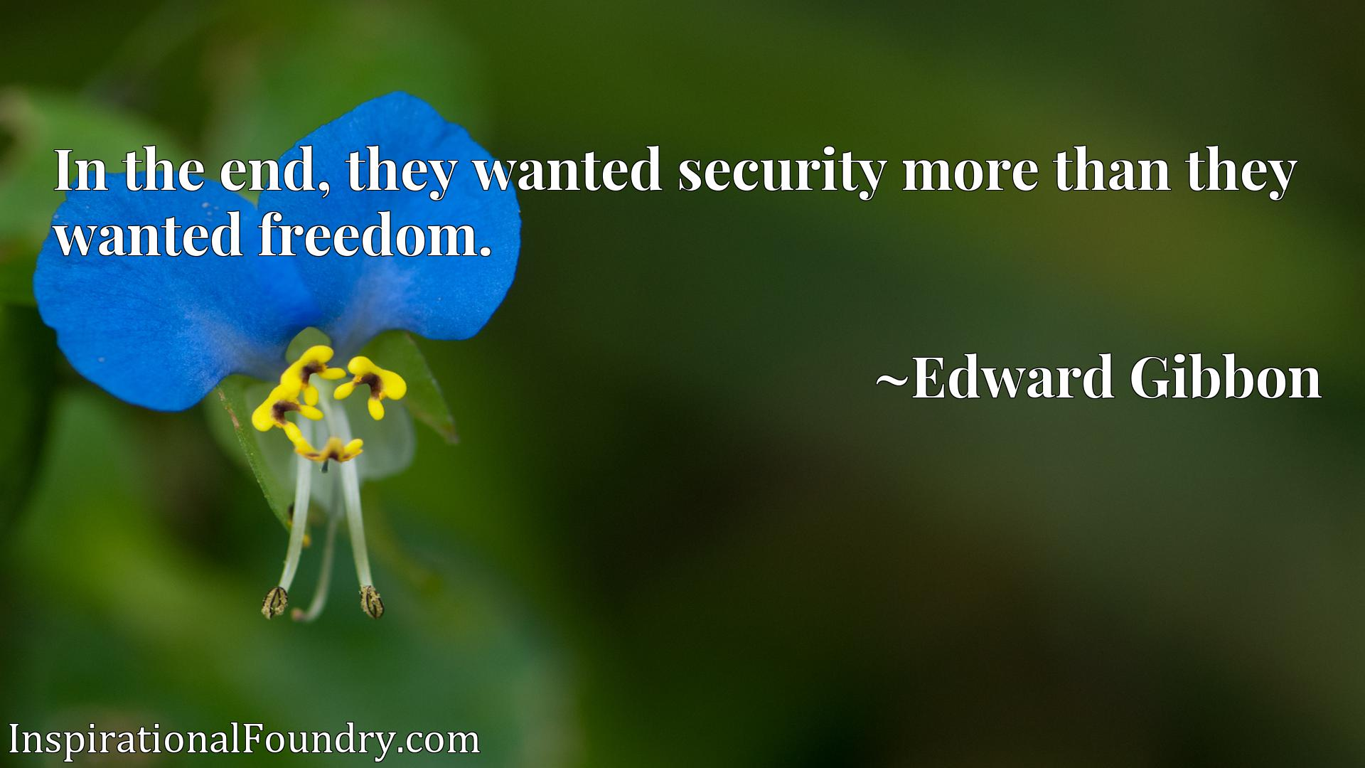 Quote Picture :In the end, they wanted security more than they wanted freedom.
