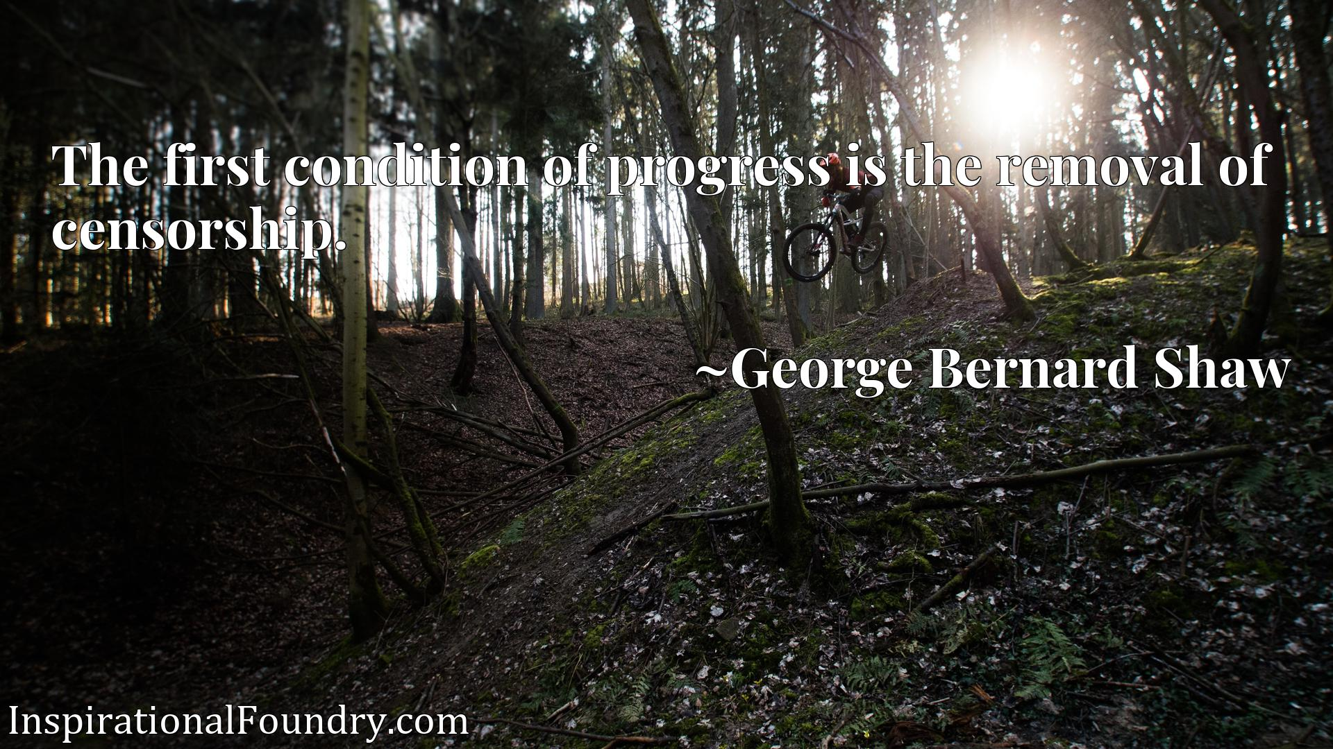 Quote Picture :The first condition of progress is the removal of censorship.