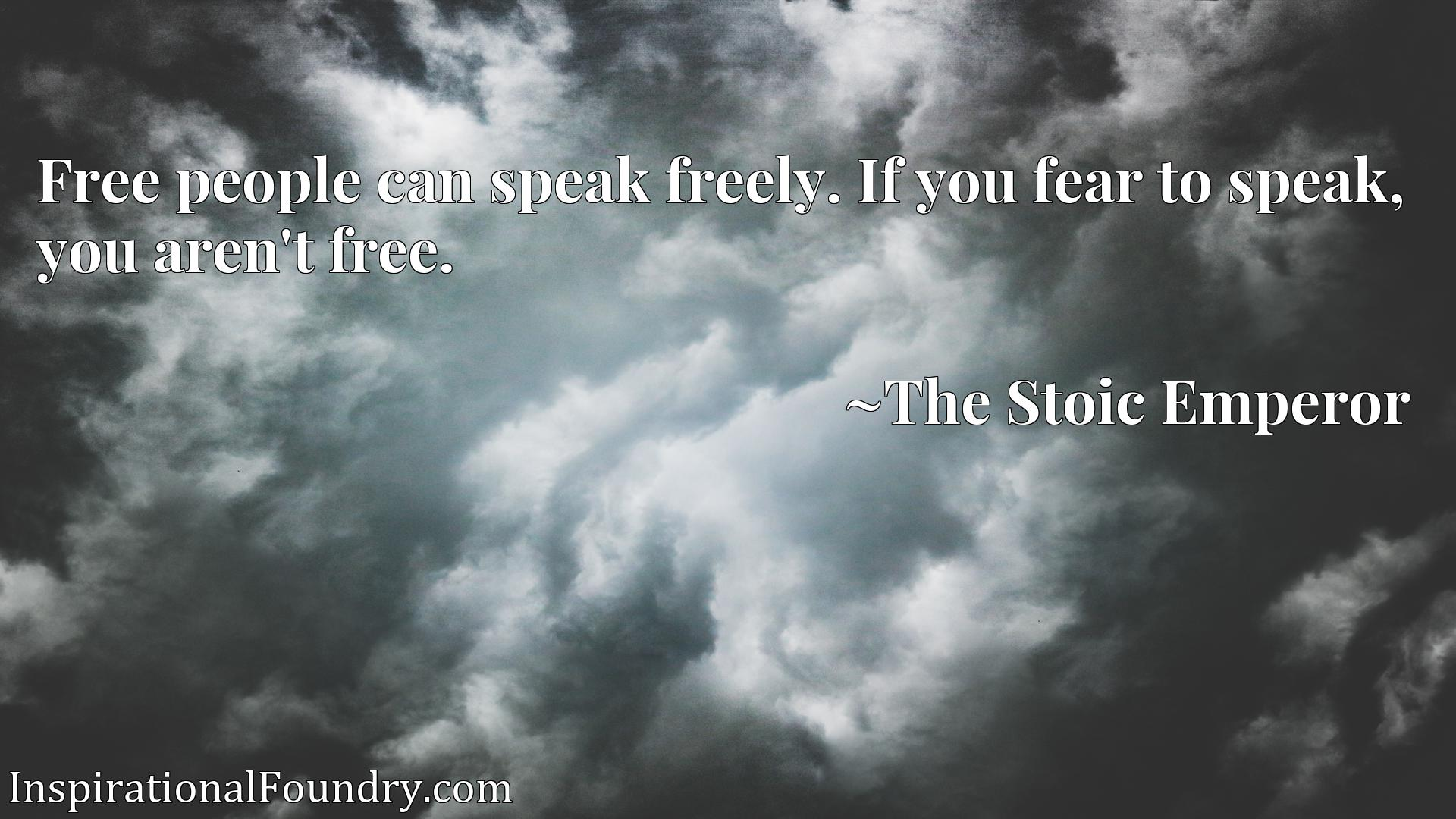 Quote Picture :Free people can speak freely. If you fear to speak, you aren't free.
