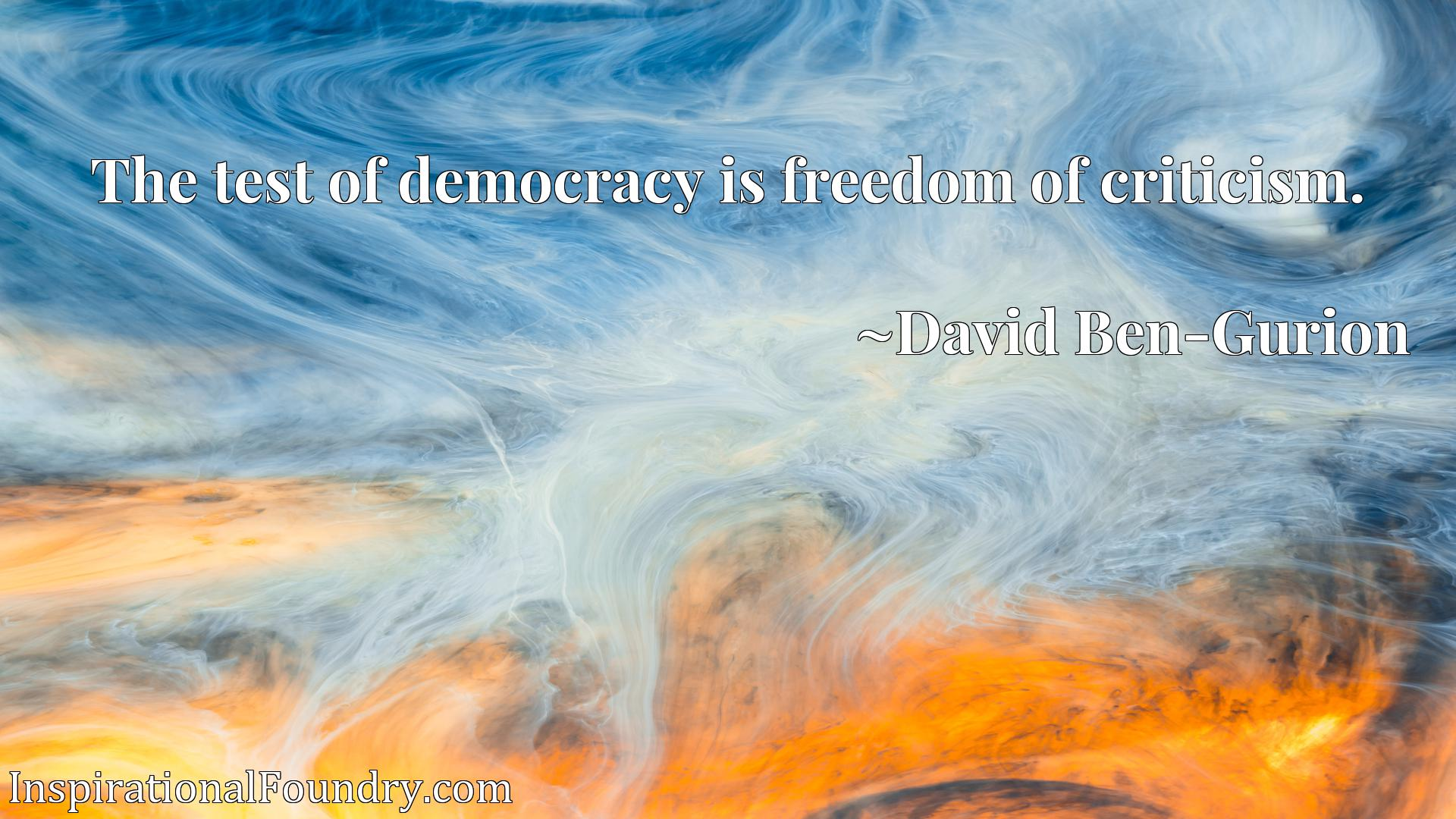 Quote Picture :The test of democracy is freedom of criticism.