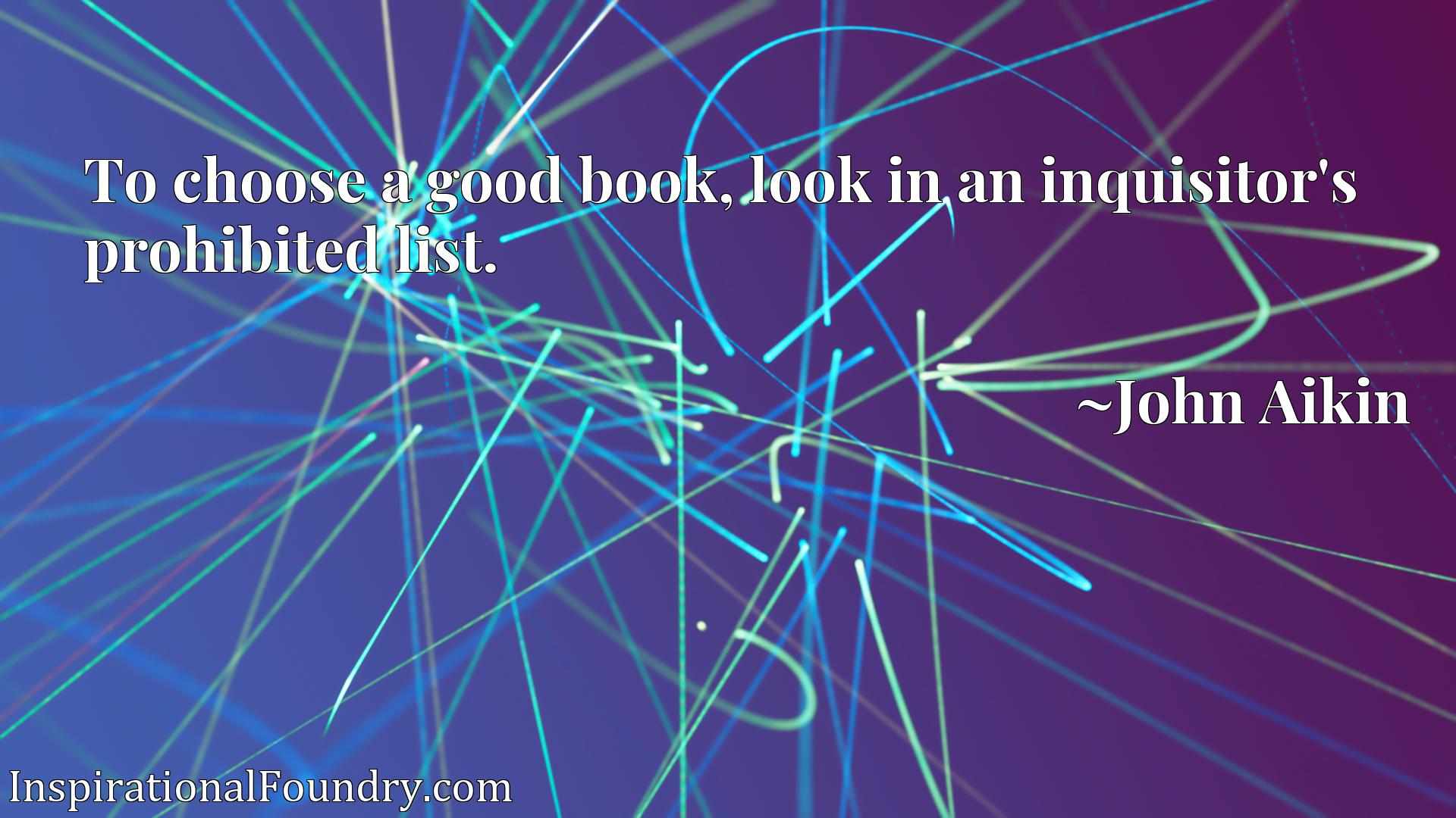 Quote Picture :To choose a good book, look in an inquisitor's prohibited list.