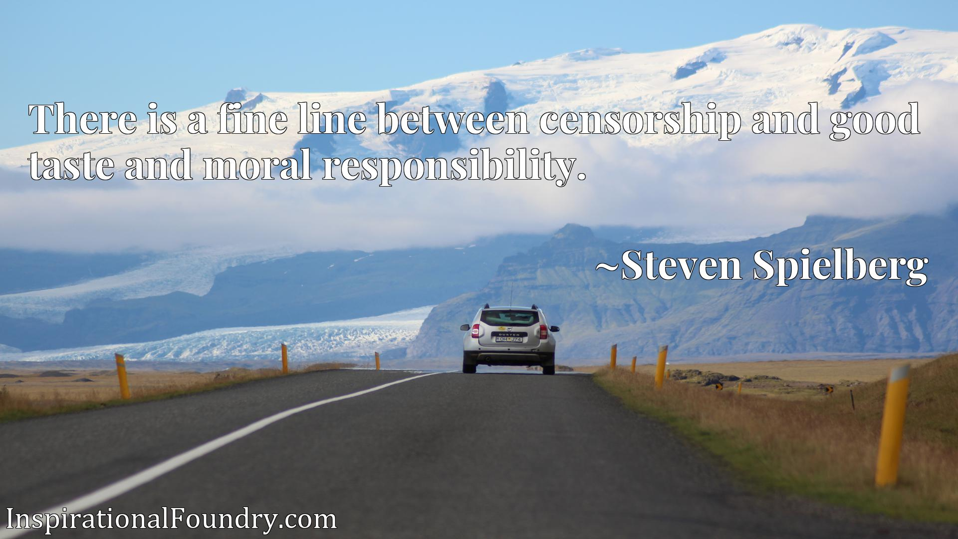 Quote Picture :There is a fine line between censorship and good taste and moral responsibility.