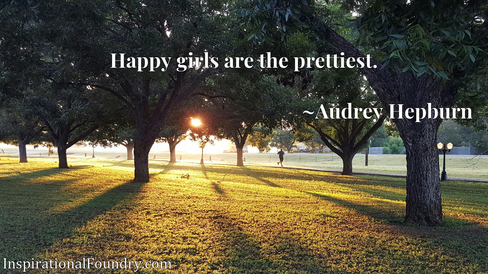 Quote Picture :Happy girls are the prettiest.